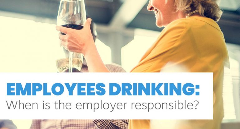 Employees Drinking: When is the employer responsible?